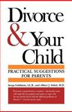 Divorce and Your Child : Practical Suggestions for Parents, Goldstein, Sonja and Solnit, Albert J., 0300034148