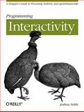 Programming Interactivity : A Designer's Guide to Processing, Arduino, and OpenFrameworks, Noble, Joshua, 0596154143