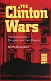 The Clinton Wars : The Constitution, Congress, and War Powers, Hendrickson, Ryan C., 0826514146