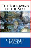 The Following of the Star, Florence L. Florence L. Barclay, 1495384144