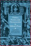 Politics, Poetics, and Hermeneutics in Milton's Prose, , 0521034140