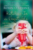 Ketchup Is a Vegetable, Robin O'Bryant, 1250054141