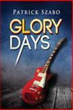 Glory Days, Patrick Szabo, 1497354145