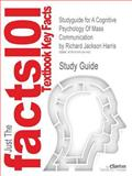 Outlines and Highlights for Cognitive Psychology of Mass Communication by Richard Jackson Harris, Isbn : 9780805846607 0805846603, Cram101 Textbook Reviews Staff, 1618124145