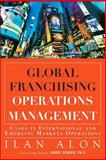 Global Franchising Operations Management : Cases in International and Emerging Markets Operations, Alon, Ilan, 0132884143