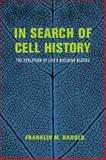 In Search of Cell History : The Evolution of Life's Building Blocks, Harold, Franklin M., 022617414X