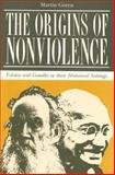 The Origins of Nonviolence : Tolstoy and Gandhi in Their Historical Setting, Green, Martin, 0271004142