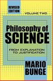 Philosophy of Science : From Explanation to Justification, Bunge, Mario, 076580414X