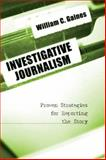 Investigative Journalism : Proven Strategies for Reporting the Story, Gaines, William C., 0872894142