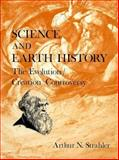 Science and Earth History : The Evolution-Creation Controversy, Strahler, Arthur, 0879754141