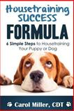 Housetraining Success Formula, Carol Miller, 1479214140
