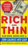 Rich and Thin : How to Slim down, Shrink Debt, and Turn Calories into Cash, Weinstein, Melinda and McNaughton, Deborah, 0071494146