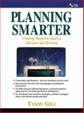 Planning Smarter : Creating Blueprint-Quality Software Specifications, Gill, Tyson, 0130654140