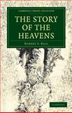 The Story of the Heavens, Ball, Robert S., 1108014143