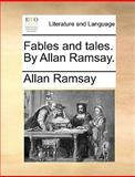 Fables and Tales by Allan Ramsay, Allan Ramsay, 1170604145