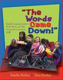 The Words Came Down! : English Language Learners Read, Write, and Talk Across the Curriculum, K-2, Parker, Emelie Lowrey and Pardini, Tess Haysham, 1571104143