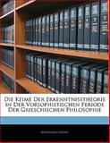 Die Keime Der Erkenntnisstheorie in Der Vorsophistischen Periode Der Grieschischen Philosophie (German Edition), Bernhard Münz, 114136414X