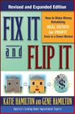 Fix It and Flip It : How to Make Money Rehabbing Real Estate for Profit Even in a down Market, Hamilton, Gene and Hamilton, Katie, 0071544143