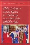Holy Scripture and the Quest for Authority at the End of the Middle Ages, Levy, Ian Christopher, 0268034141