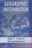Geographic Information : Value, Pricing, Production, and Consumption, Blakemore, Michael and Longhorn, Roger A., 0849334144