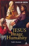 Jesus: the Image of Humanity : Luke's Account, Grün, Anselm, 0860124142