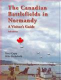 The Canadian Battlefields in Normandy, Copp, Terry and Bechthold, Michael, 0978344146