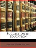 Suggestion in Education, Maurice Walter Keatinge, 1147394148