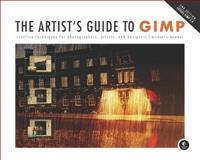 The Artist's Guide to GIMP : Creative Techniques for Photographers, Artists, and Designers, Hammel, Michael J., 1593274149