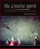 The Creative Spirit : An Introduction to Theatre, Arnold, Stephanie, 0073514144