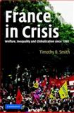 France in Crisis : Welfare, Inequality and Globalization since 1980, Smith, Timothy B., 0521844142