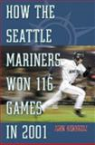 How the Seattle Mariners Won 116 Games In 2001 9780786414147