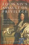 Louis XIV's Assault on Privilege : Nicolas Desmaretz and the Tax on Wealth, McCollim, Gary B., 1580464149