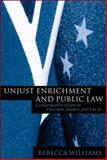 Unjust Enrichment and Public Law : A Comparative Study of England, France and the EU, Williams, Rebecca, 1841134147