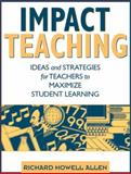 Impact Teaching : Ideas and Strategies for Teachers to Maximize Student Learning, Allen, Richard Howell, 0205334148