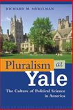 Pluralism at Yale : The Culture of Political Science in America, Merelman, Richard M., 0299184145