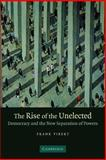 The Rise of the Unelected : Democracy and the New Separation of Powers, Vibert, Frank, 0521694140