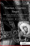 Warrior, Courtier, Singer : Giulio Cesare Brancaccio and the Performance of Identity in the Late Renaissance, Wistreich, Richard, 0754654141