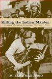 Killing the Indian Maiden : Images of Native American Women in Film, Marubbio, M. Elise, 081312414X