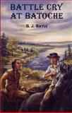 Battle Cry at Batoche, B. J. Bayle, 0888784147