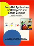 Swiss Ball Applications for Orthopedic and Sports Medicine : A Guide for Home Exercise Programs Utilizing the Swiss Ball, Posner-Mayer, Joanne, 0964534142