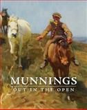 Munnings : The Open-Air Works of Alfred James Munnings (English, 1878 - 1959): Out in the Open, Claudia Pfeiffer, Jonathan Smith, Jeremy Cowdrey, Lorian Peralta-Ramos, James Johnston, 0979244145