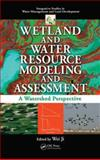 Wetland and Water Resource Modeling and Assessment : A Watershed Perspective, , 1420064142