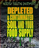 Depleted and Contaminated Soil and Your Food Supply, Carol Hand, 1448884144