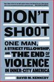 Don't Shoot, David M. Kennedy, 1608194140