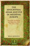 The Apocryphal Adam and Eve in Medieval Europe : Vernacular Translations and Adaptations of the Vita Adae et Evae, Murdoch, Brian, 0199564140