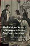The Politics of Anxiety in Nineteenth-Century American Literature, Murison, Justine S., 1107694140