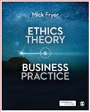 Ethics Theory and Business Practice, Fryer, Mick, 1446274144