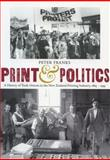 Print and Politics : A History of Trade Unions in the New Zealand Printing Industry, 1865-1995, Franks, Peter, 0864734158