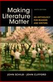 Making Literature Matter : An Anthology for Readers and Writers, Schilb, John and Clifford, John, 1457674157