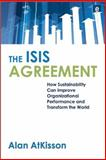 The ISIS Agreement : How Sustainability Can Improve Organizational Performance and Transform the World, AtKisson, Alan, 1844074153